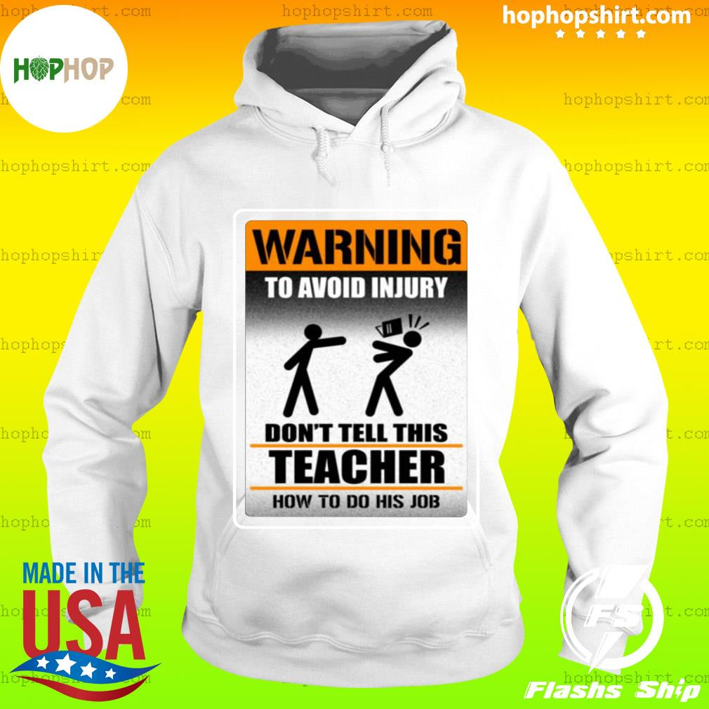 Warning To Avoid Injury Don't Tell This Teacher How To Do His Job Shirt Hoodie