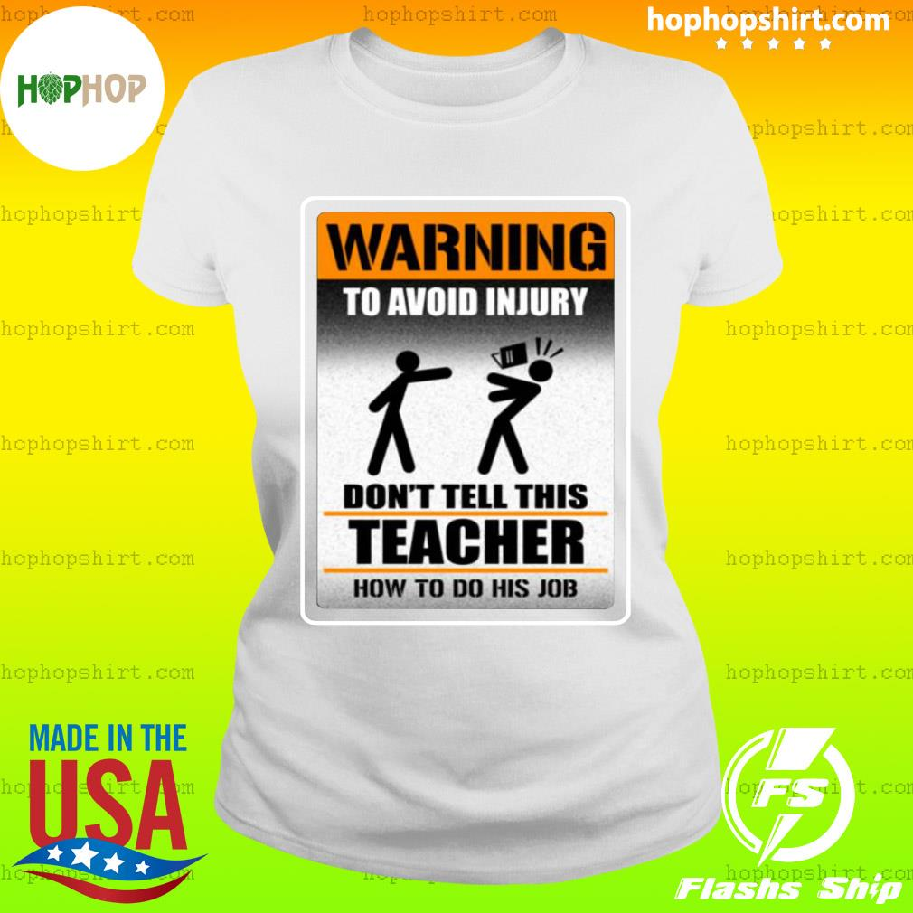 Warning To Avoid Injury Don't Tell This Teacher How To Do His Job Shirt Ladies Tee