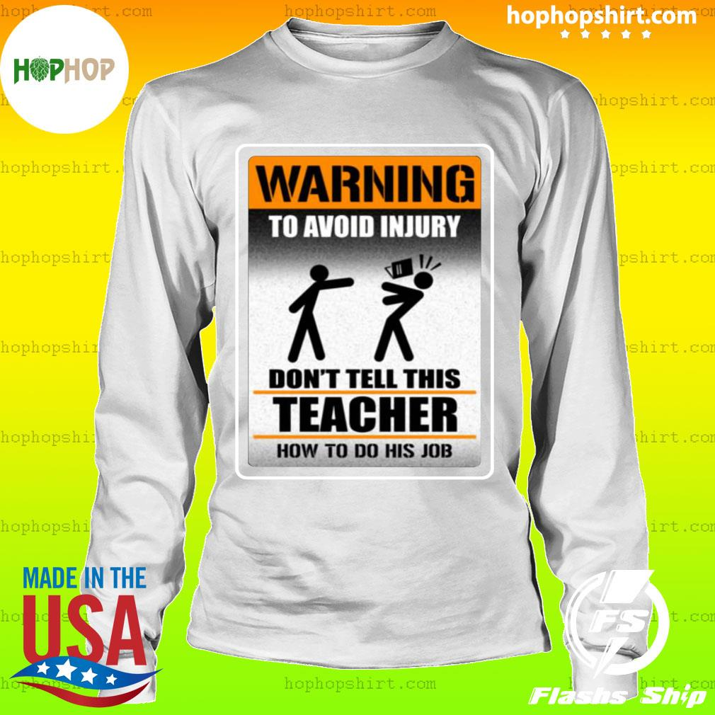 Warning To Avoid Injury Don't Tell This Teacher How To Do His Job Shirt LongSleeve