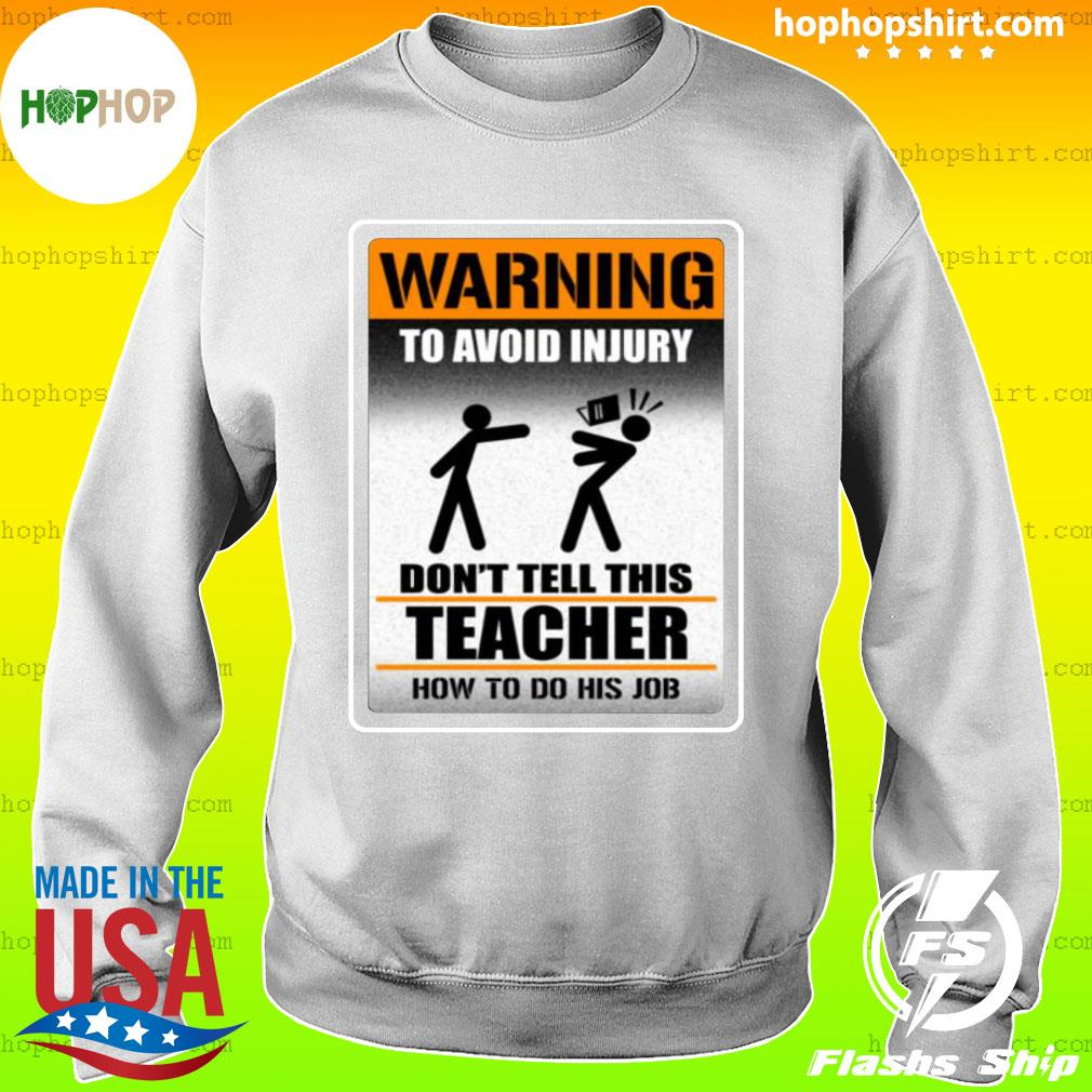 Warning To Avoid Injury Don't Tell This Teacher How To Do His Job Shirt Sweater