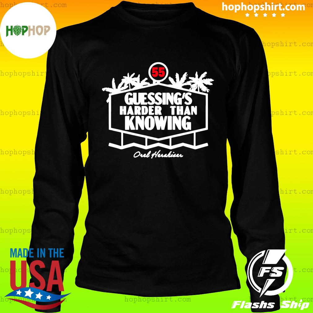 55 Guessing's Harder Than Knowing Oul Hushiur Shirt LongSleeve