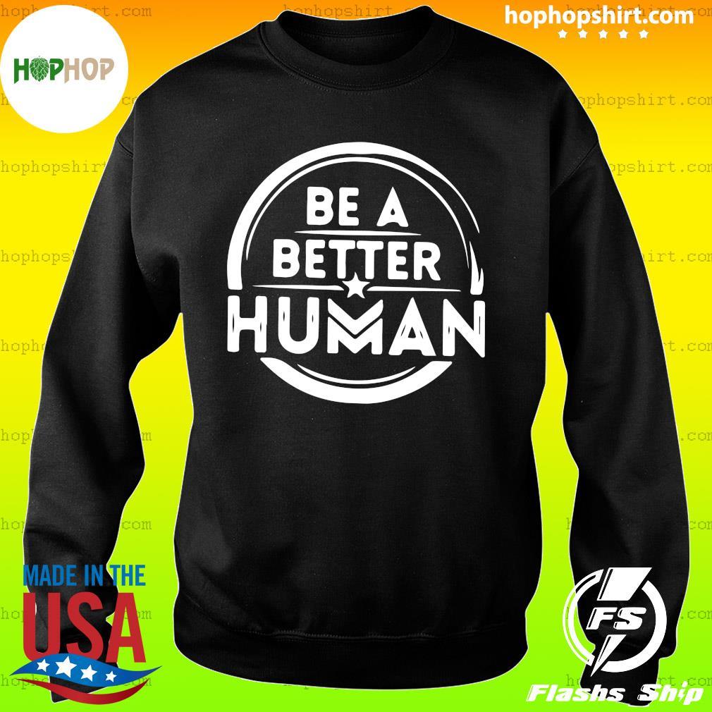 Be A Better Human Shirt Sweater