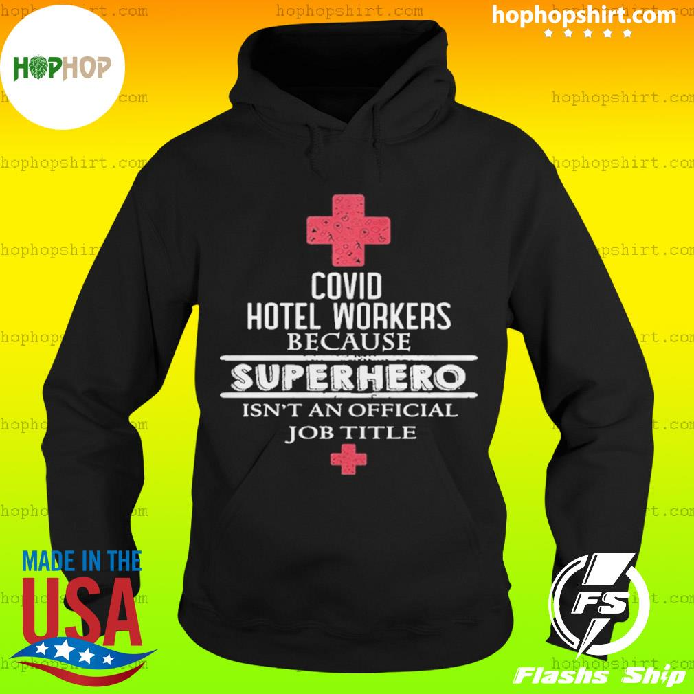 Covid Hotel Workers Because Superhero Isn't An Official Job Title Shirt Hoodie