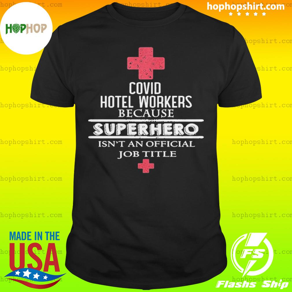 Covid Hotel Workers Because Superhero Isn't An Official Job Title Shirt