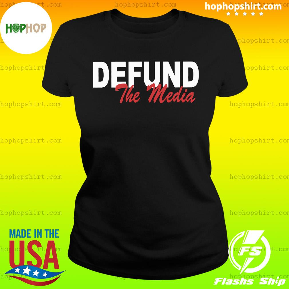 Defund The Media Shirt Ladies Tee