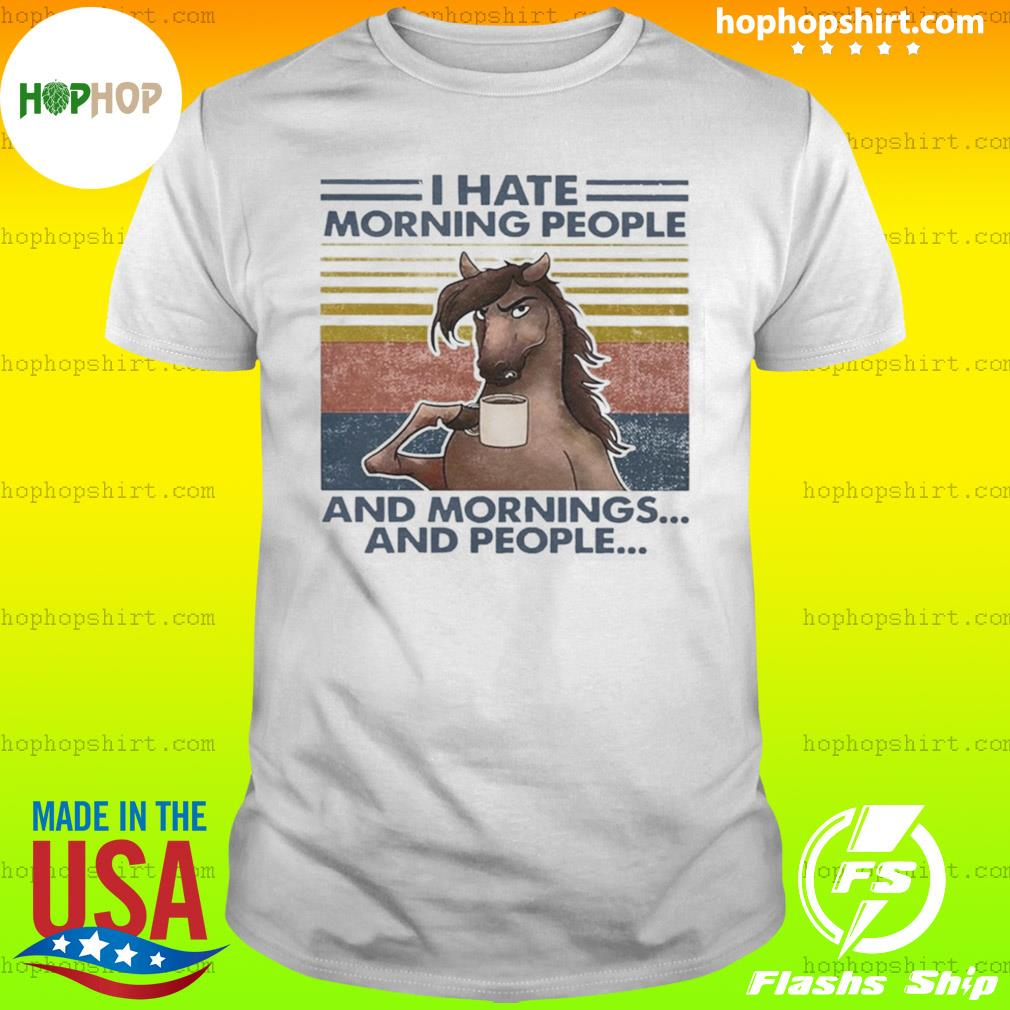 Horse Drinking Coffee I Hate Morning People And Mornings And People Vintage shirt