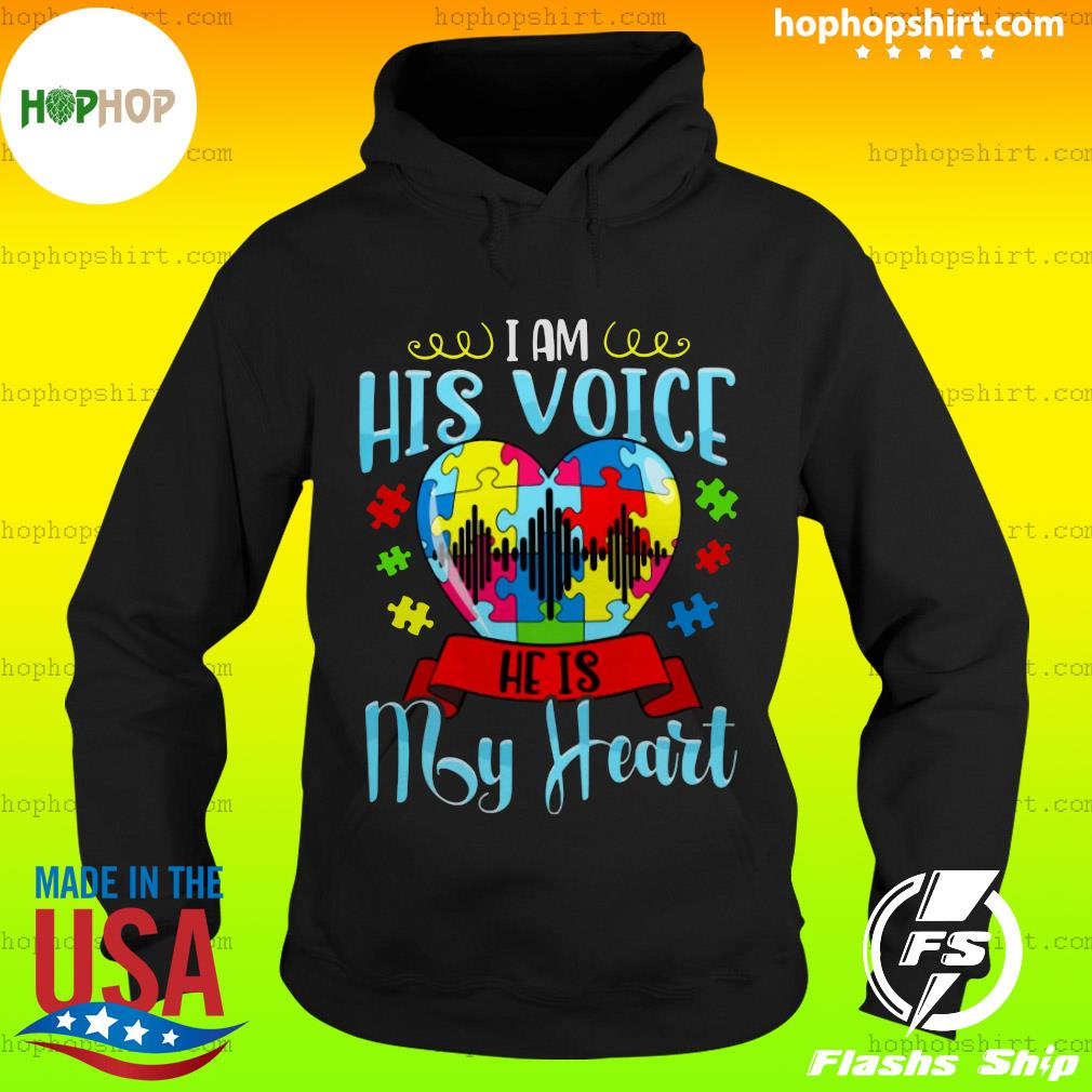 I Am His Voice He Is My Heart Autism Shirt Hoodie