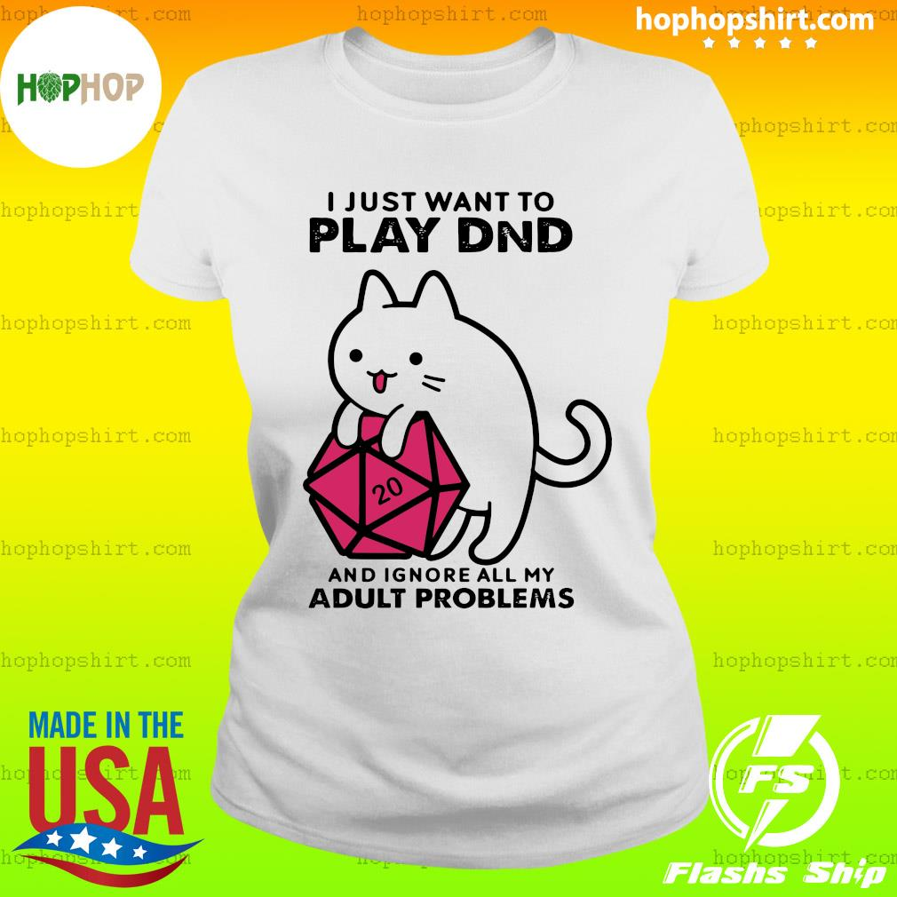 I Just Want To Play Dnd And Ignore All My Adult Problems Shirt Ladies Tee