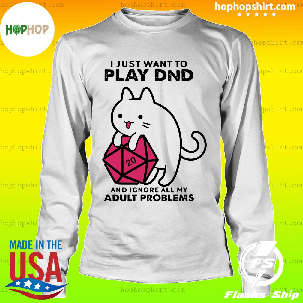 I Just Want To Play Dnd And Ignore All My Adult Problems Shirt LongSleeve