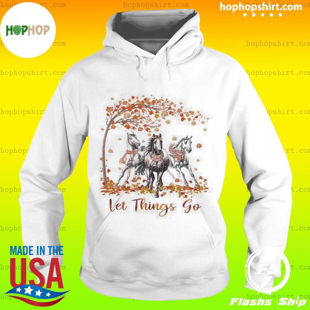 Let Things Go Autumn Horse s Hoodie