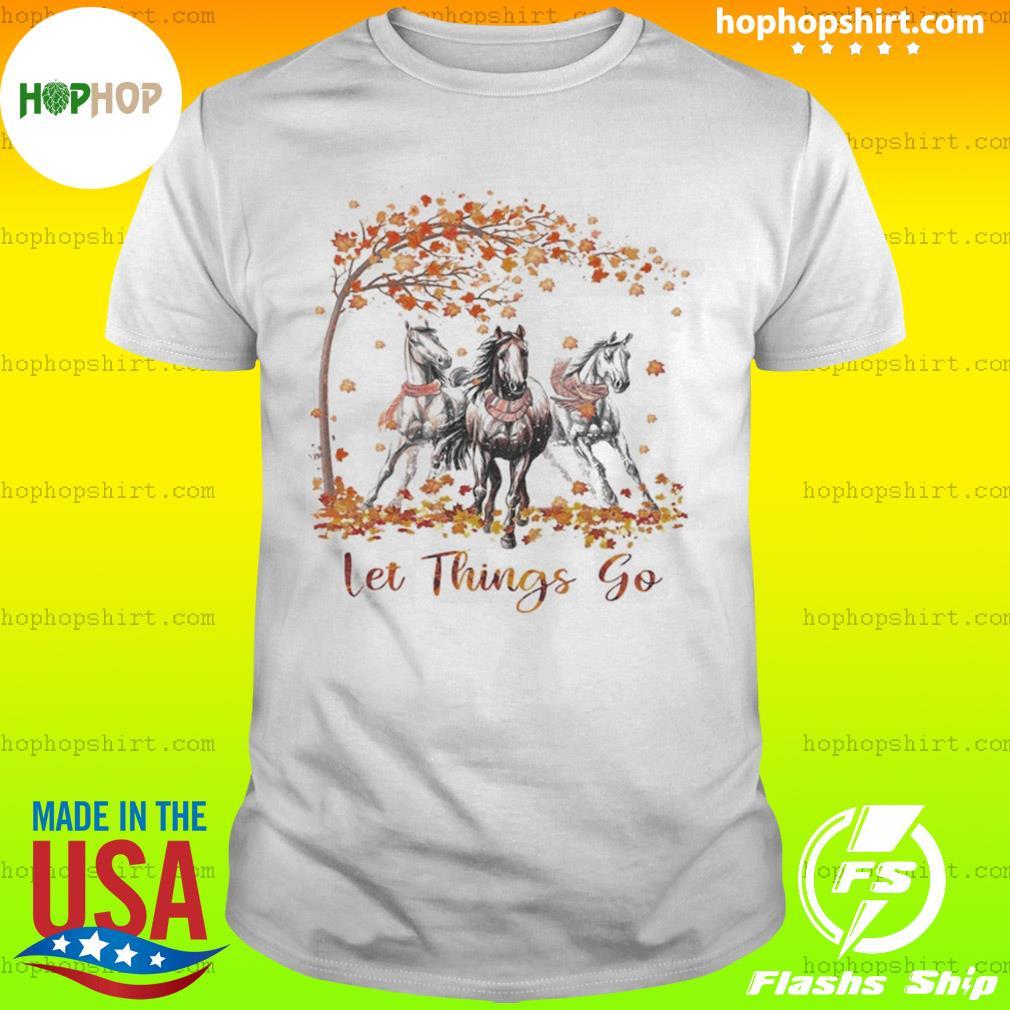 Let Things Go Autumn Horse shirt