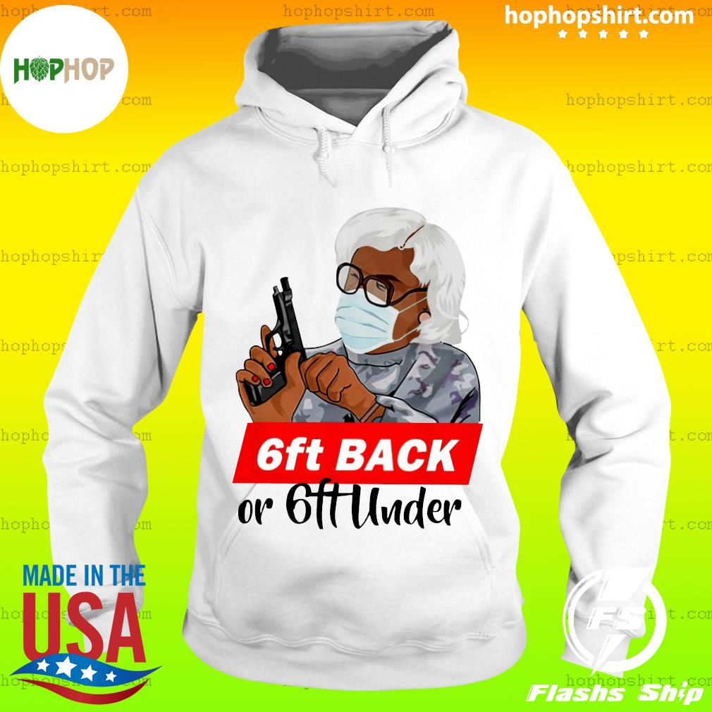 Madea 6ft Back Or 6ft Under Shirt Hoodie