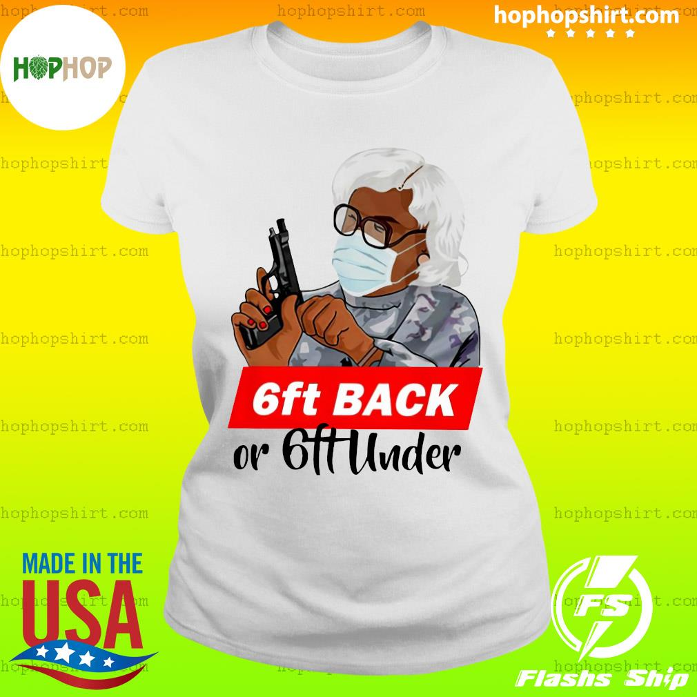 Madea 6ft Back Or 6ft Under Shirt Ladies Tee