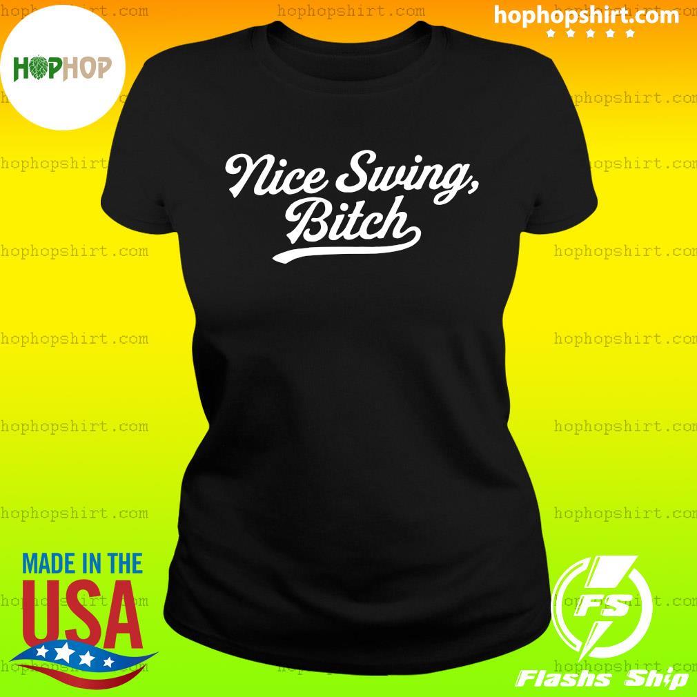 Nice Swing Bitch Shirt Ladies Tee