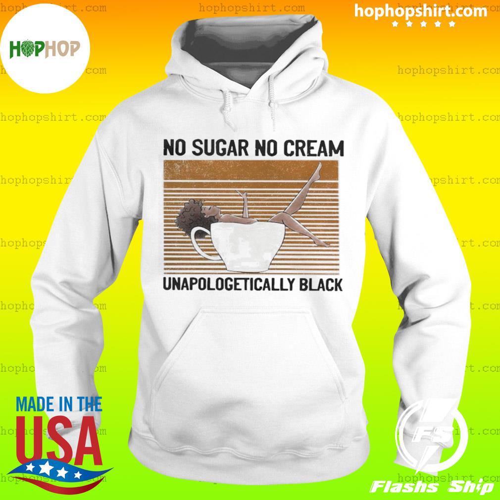 No Sugar No Cream Unapologetically Black Vintage Shirt Hoodie