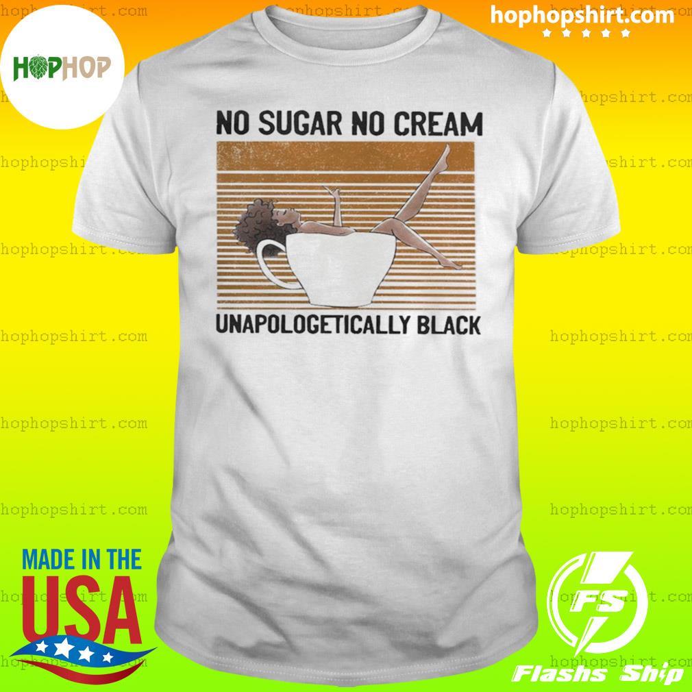 No Sugar No Cream Unapologetically Black Vintage Shirt