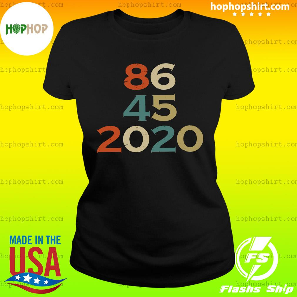 Official 86 45 2020 Anti Trump 8645 Dump Trump Vintage Shirt Ladies Tee