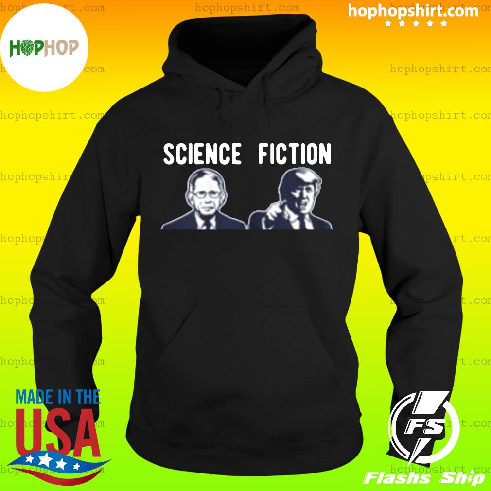 Science fiction Fauci vs Trump 2020 Shirt Hoodie
