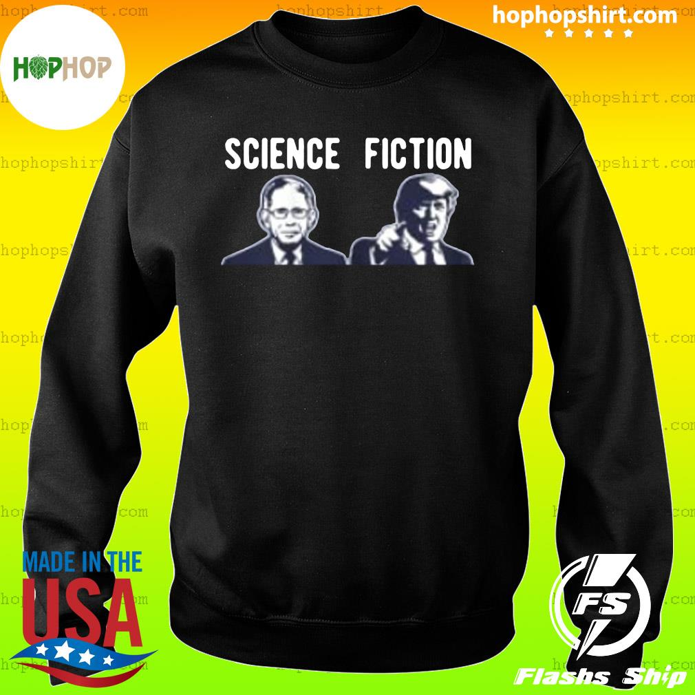 Science fiction Fauci vs Trump 2020 Shirt Sweater