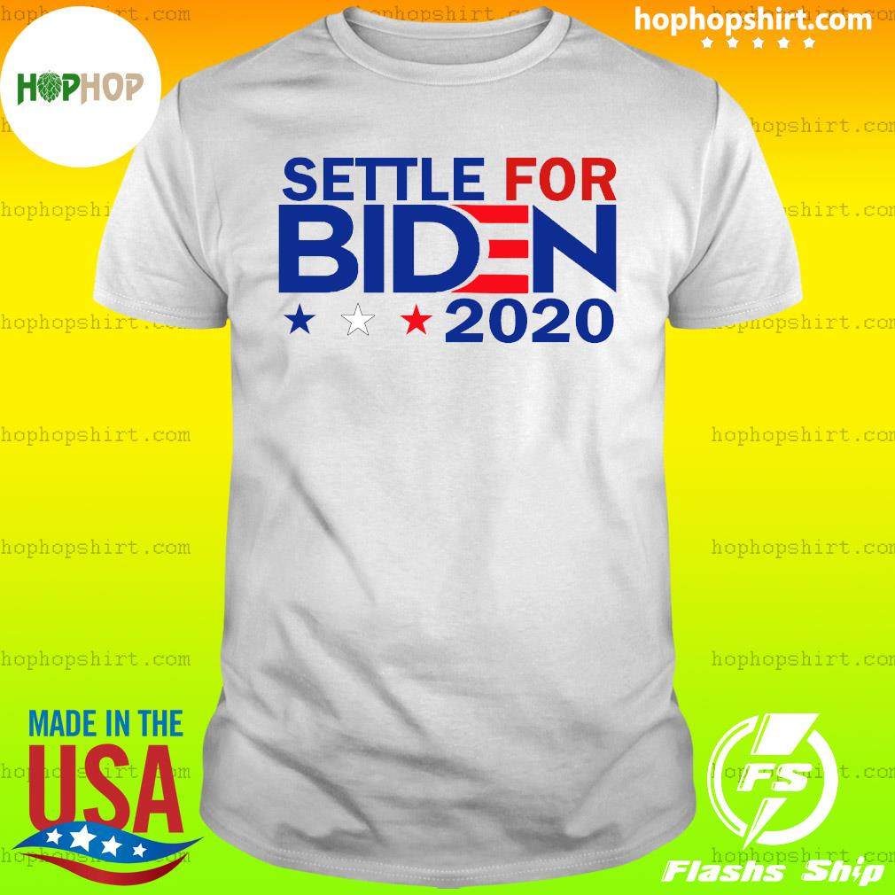 Settle For Biden Joe Biden 2020 Shirt