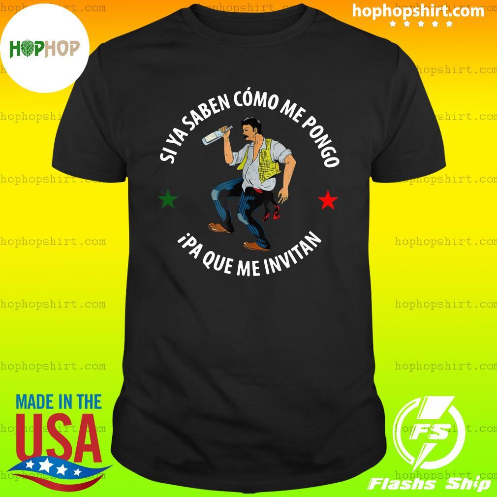 Si Ya Saben Como Me Pongo Ipa Que Me Invitan Drunk Man Shirt