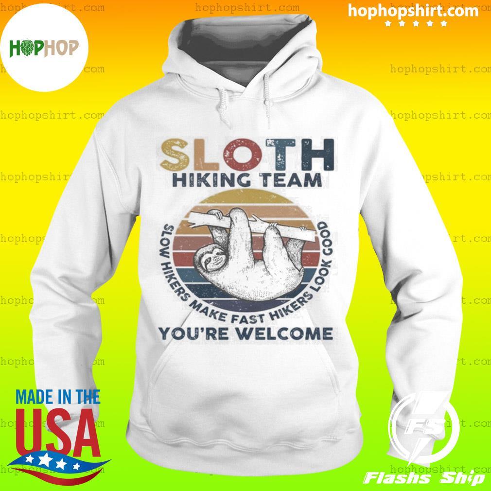 Sloth Hiking Team Slow Hikers Make Fast Hikers Look Good Youre Welcome Vintage Shirt Hoodie