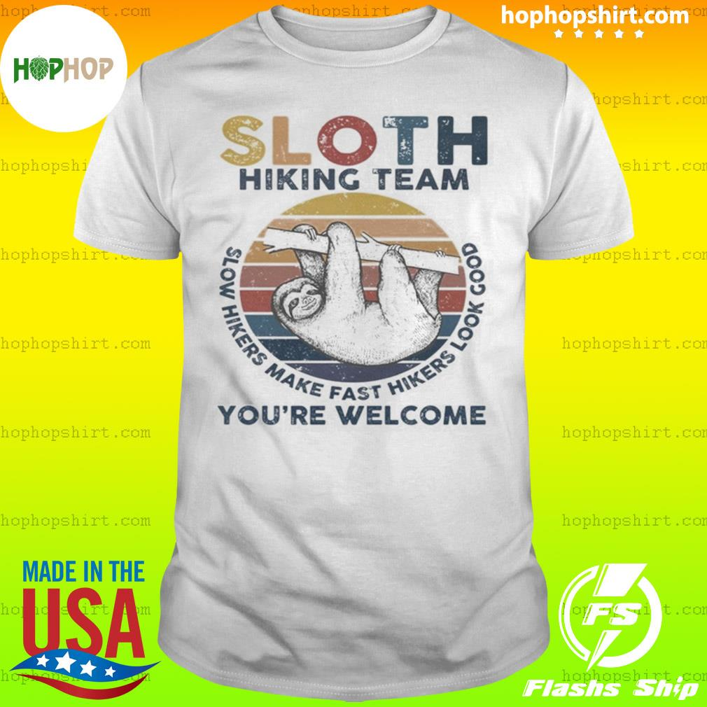 Sloth Hiking Team Slow Hikers Make Fast Hikers Look Good Youre Welcome Vintage Shirt