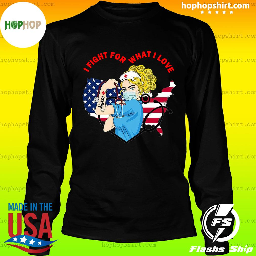 Strong Nurse I Fight For What I Love American Flag Shirt LongSleeve