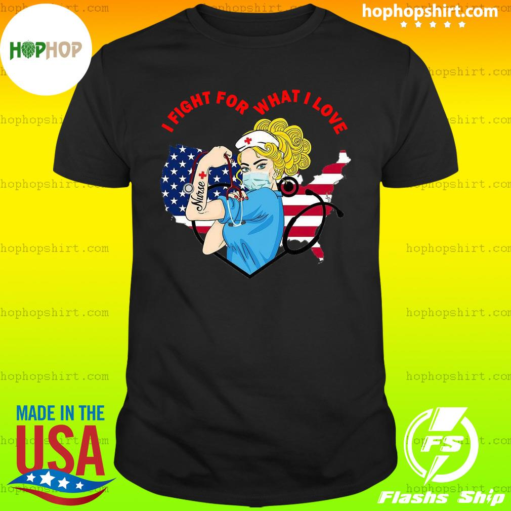 Strong Nurse I Fight For What I Love American Flag Shirt