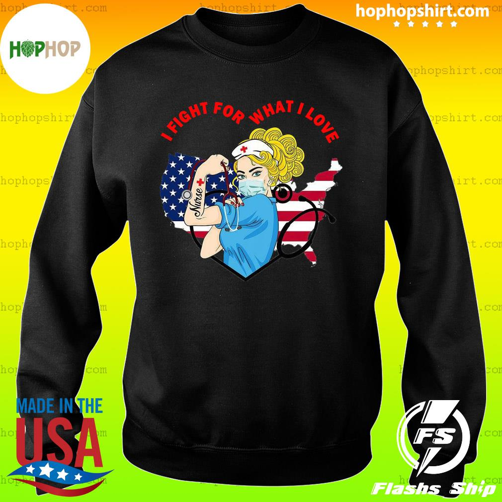 Strong Nurse I Fight For What I Love American Flag Shirt Sweater