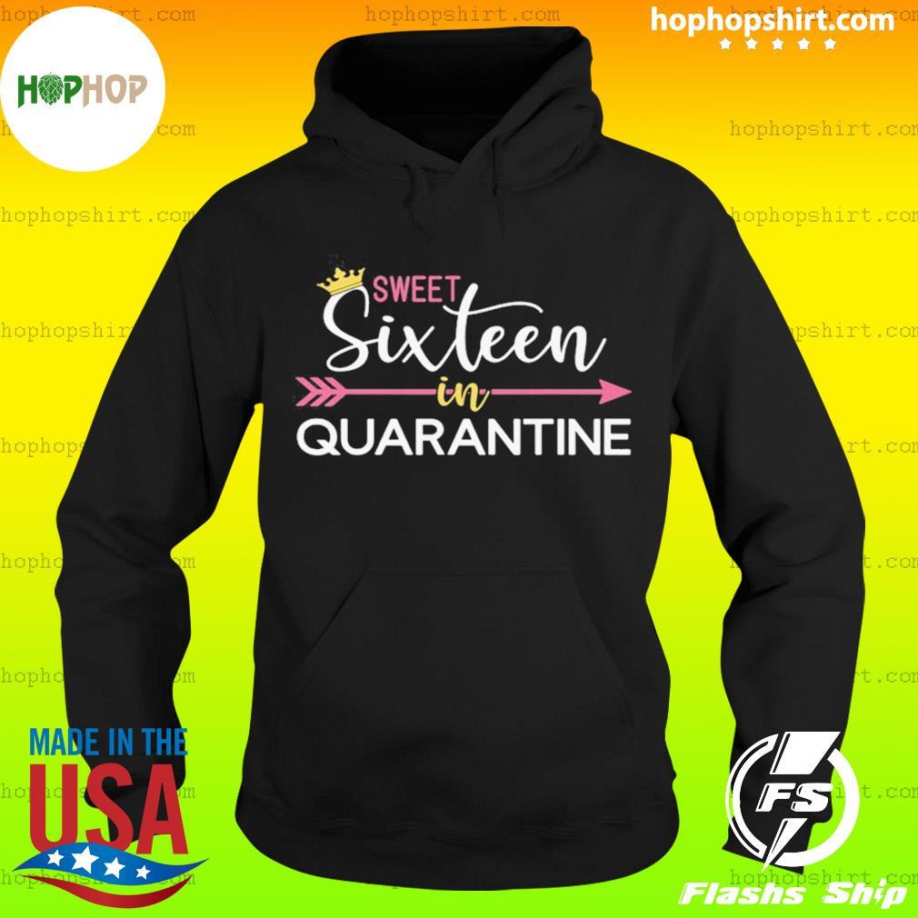 Sweet 16 In Quarantine Sixteen 16th Birthday Shirt Hoodie