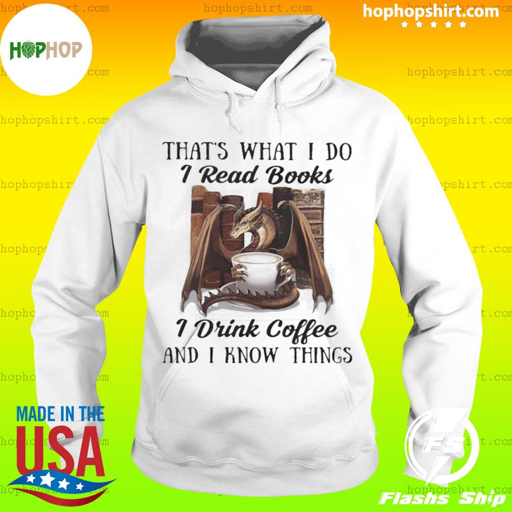 That's What I Do I Read Books I Drink Coffee And I Know Things Dragon s Hoodie
