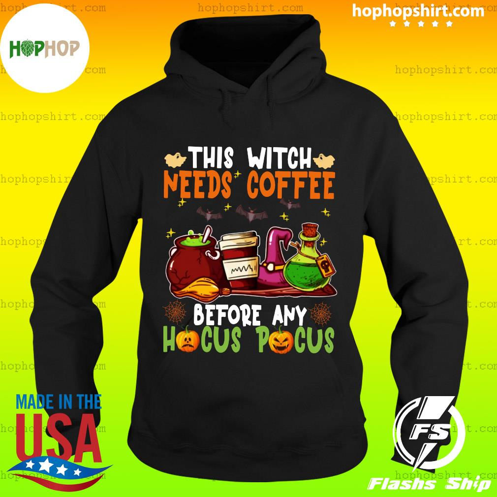 Witch Items This Witch Needs Coffee Before Any Hocus Pocus Shirt Hoodie