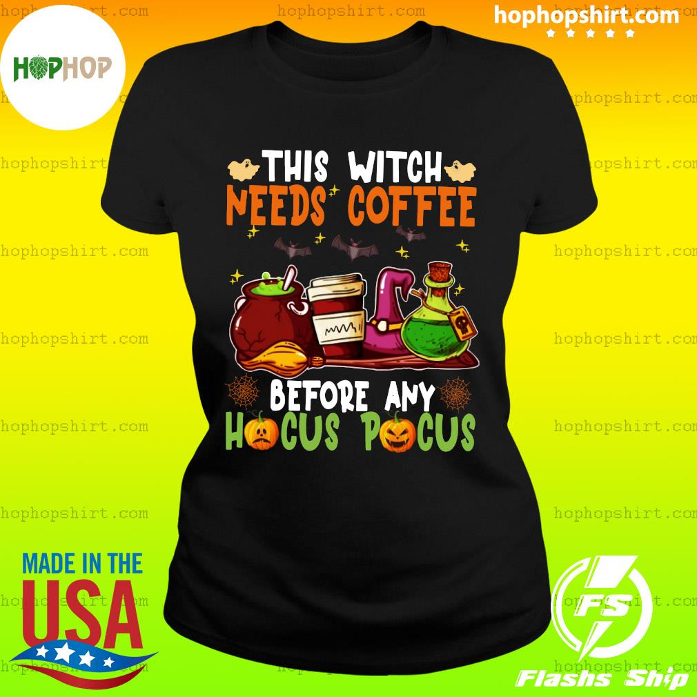 Witch Items This Witch Needs Coffee Before Any Hocus Pocus Shirt Ladies Tee