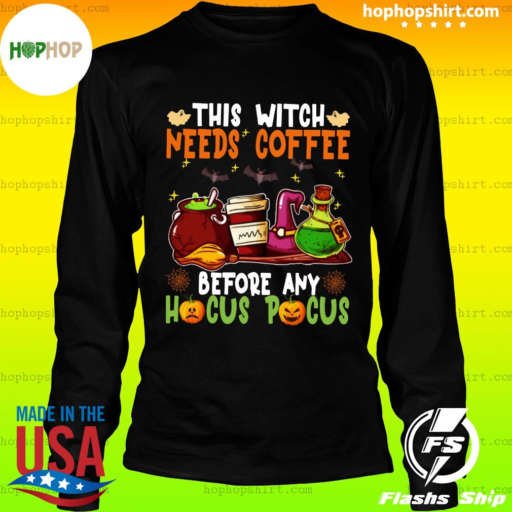 Witch Items This Witch Needs Coffee Before Any Hocus Pocus Shirt LongSleeve