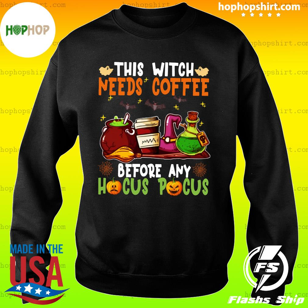 Witch Items This Witch Needs Coffee Before Any Hocus Pocus Shirt Sweater