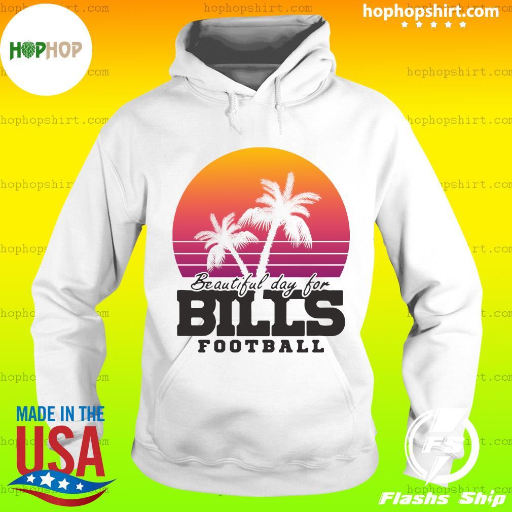 Beautiful Day For Bills Buffalo Football Shirt Hoodie