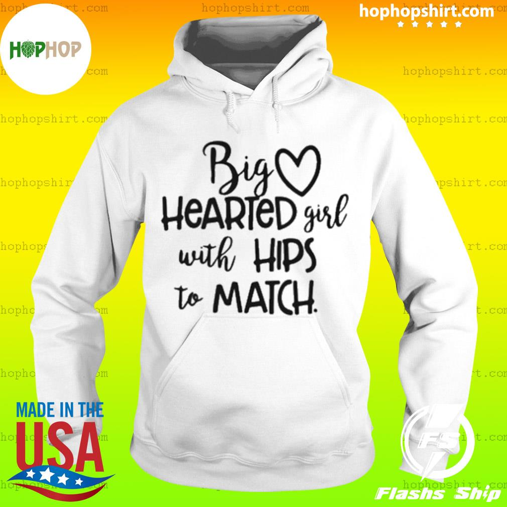 Big Hearted Girl With Hips To Match s Hoodie