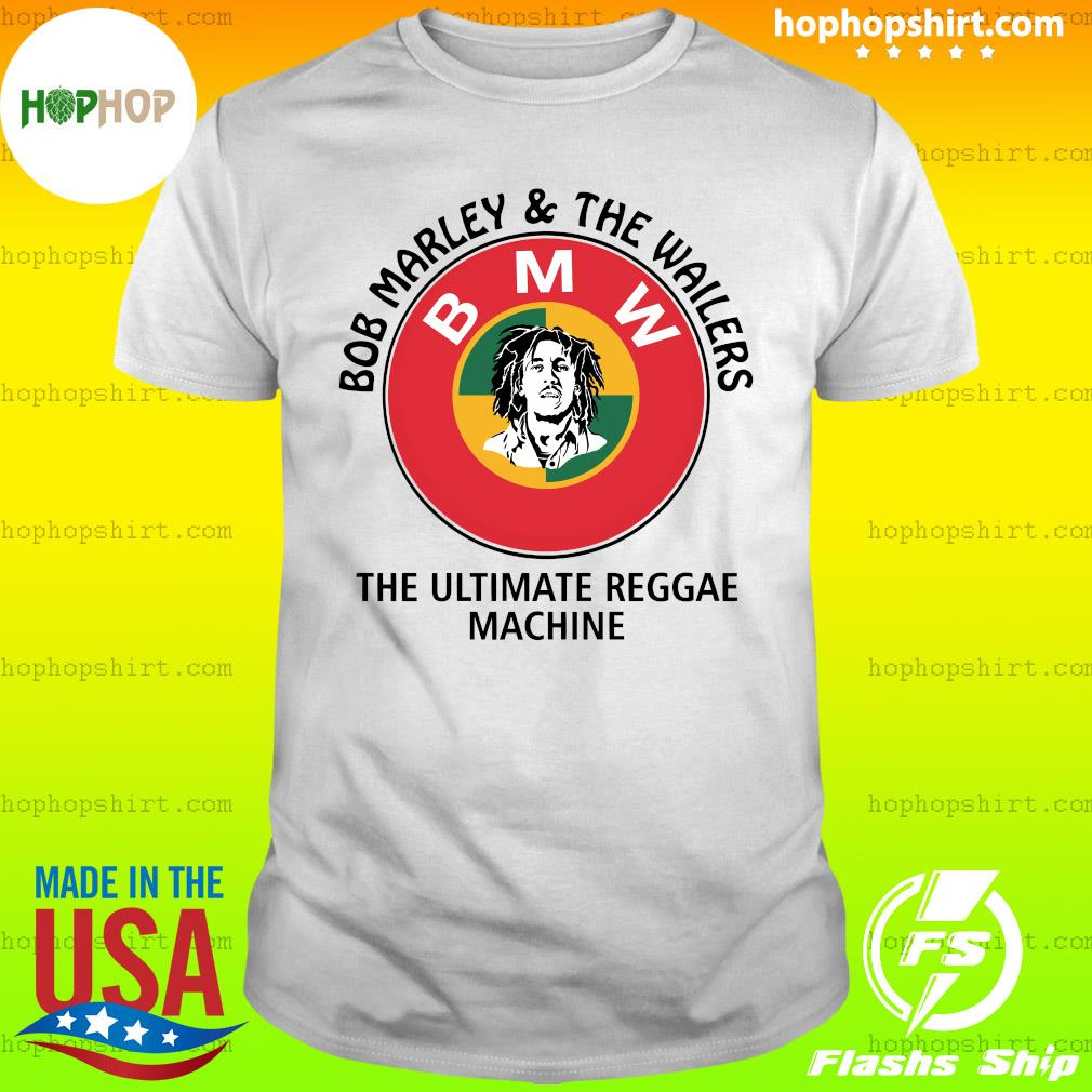 Bob Marley And The Wailers Bmw The Ultimate Reggae Machine Shirt