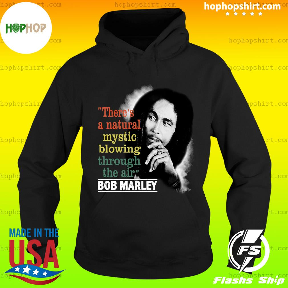 Bob Marley There's A Natural Mystic Blowing Through The Air Shirt Hoodie