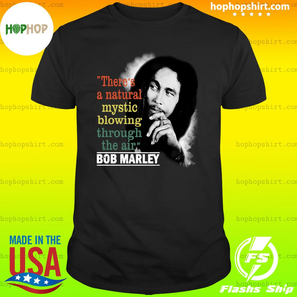 Bob Marley There's A Natural Mystic Blowing Through The Air Shirt
