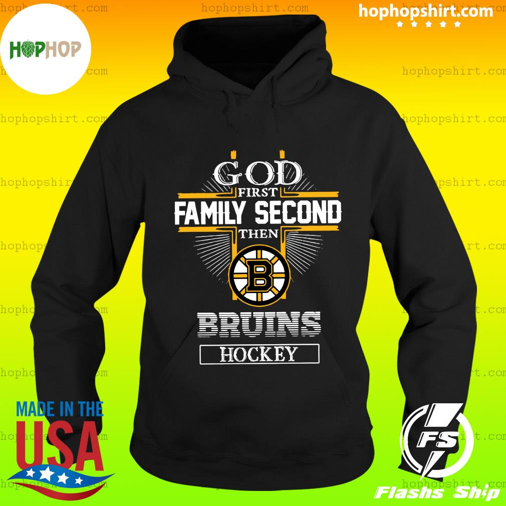 God First Family Second Then Bruins Hockey Shirt Hoodie