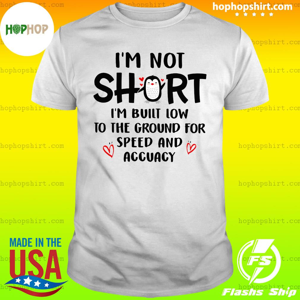 I'm Not Short I'm Built Low To The Ground For Speed And Accuracy Shirt