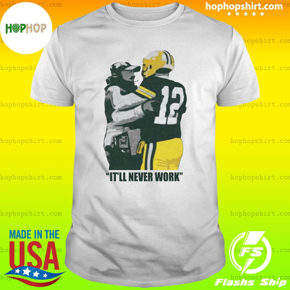 It'll Never Work T-shirt
