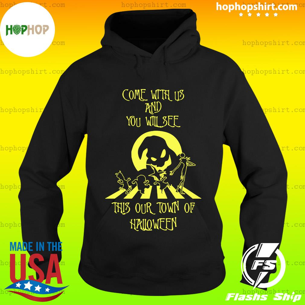 Jack Skeleton And Friends Come With Us And You Will See This Our Town Of Halloween Shirt Hoodie