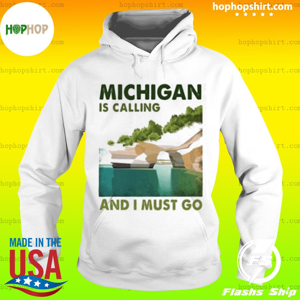 Michigan Is Calling And I Must Go Vintage Shirt Hoodie