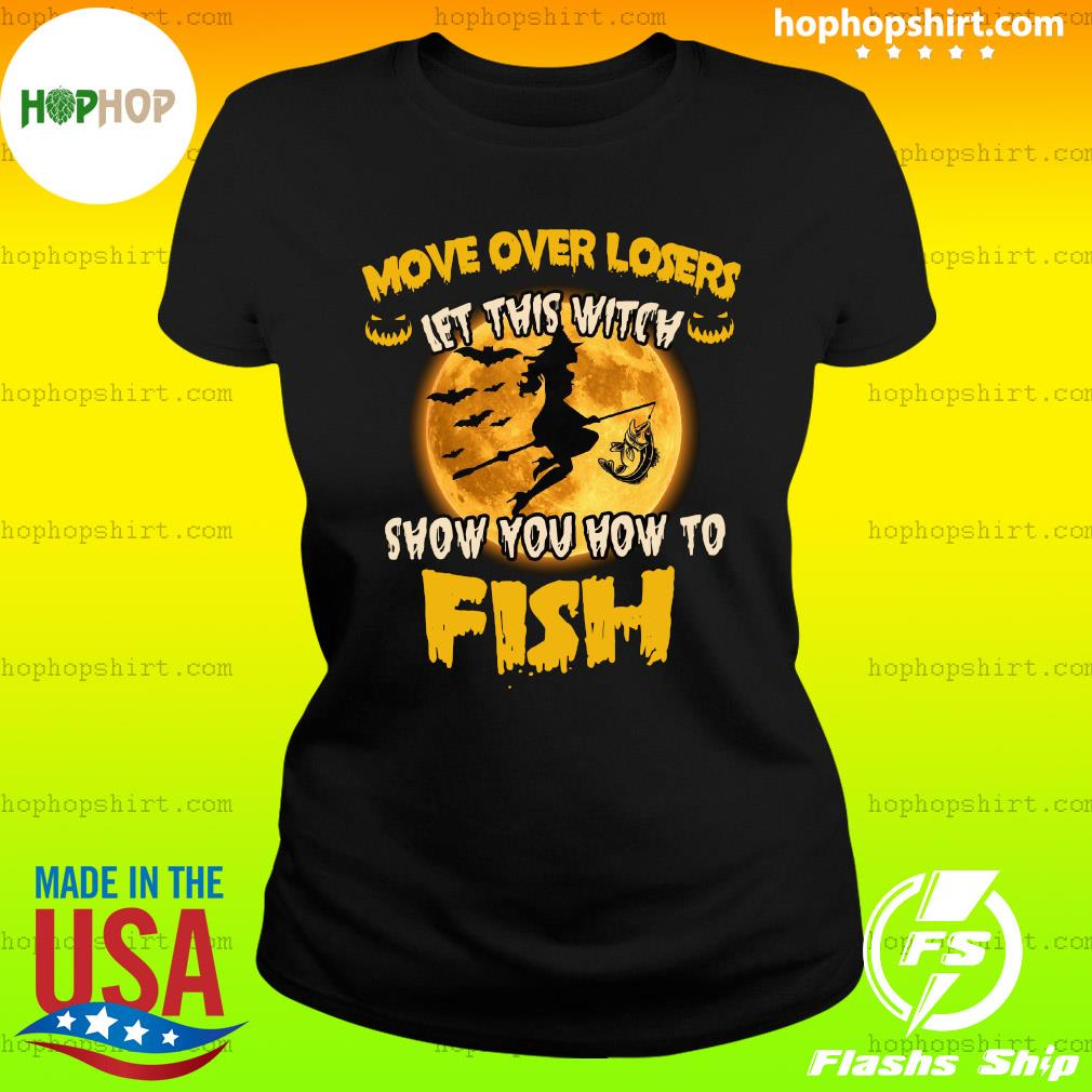 Move Over Losers Let This Witch Show You How To Fish Moon Halloween Shirt Ladies Tee