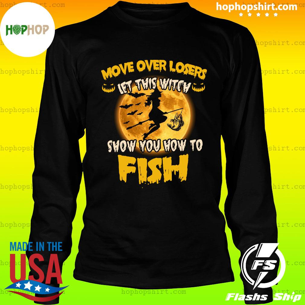 Move Over Losers Let This Witch Show You How To Fish Moon Halloween Shirt LongSleeve