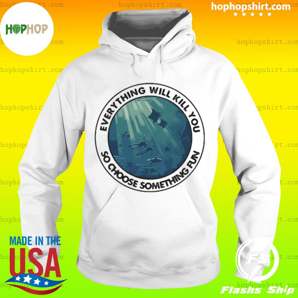 Scuba diving everything will kill you so choose something fun vintage s Hoodie