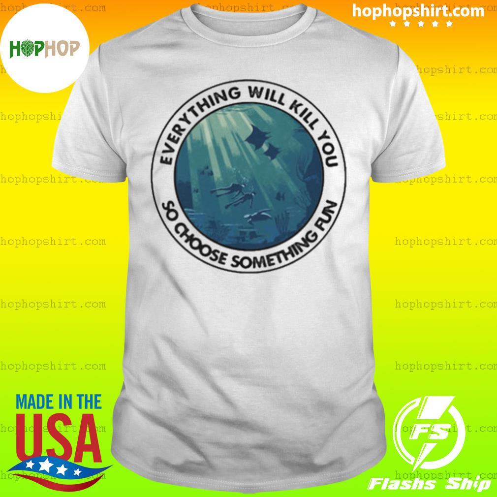 Scuba diving everything will kill you so choose something fun vintage shirt